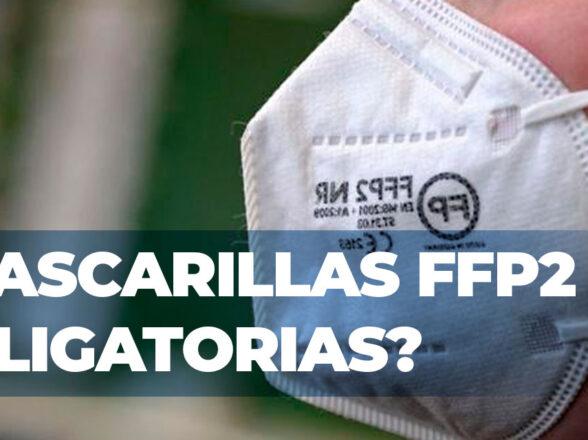 ¿MASCARILLAS FFP2 OBLIGATORIAS?